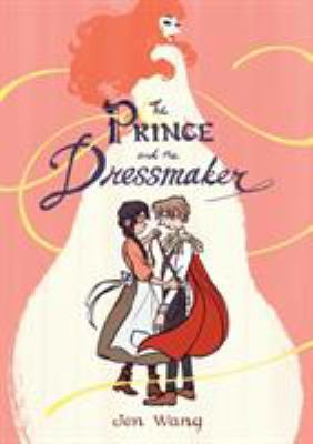 Cover image for The prince and the dressmaker [graphic novel] / Jen Wang.