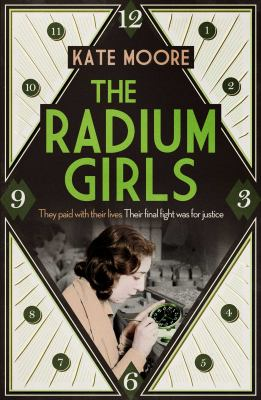 Cover image for The radium girls : they paid with their lives, their final fight was for justice / Kate Moore.