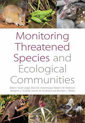 Cover image for Monitoring threatened species and ecological communities / editors: Sarah Legge, David B. Lindenmayer, Natasha M. Robinson, Benjamin C. Scheele, Darren M. Southwell and Brendan A. Wintle.
