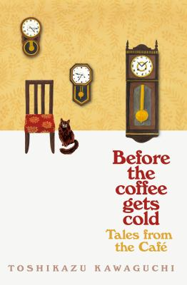 Cover image for Before the coffee gets cold : tales from the cafe / Toshikazu Kawaguchi ; translated from the Japanese by Geoffrey Trousselot.