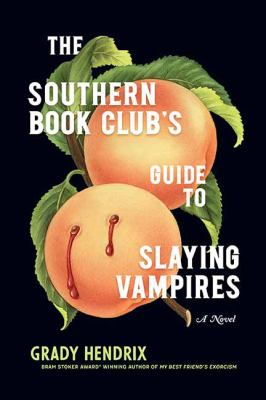 Cover image for The Southern Book Club's guide to slaying vampires : a novel / Grady Hendrix.
