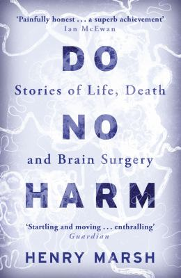 Cover image for Do no harm : stories of life, death and brain surgery / Henry Marsh.