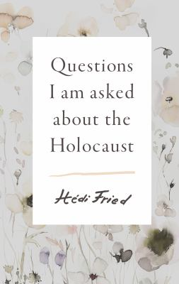 Cover image for Questions I am asked about the Holocaust / Hédi Fried ; translated from the Swedish by Alice E. Olsson.
