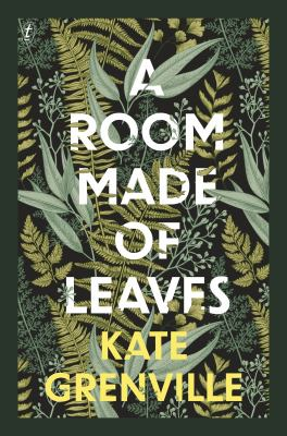 Cover image for A room made of leaves : a novel / Kate Grenville.