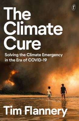 Cover image for The climate cure : solving the climate emergency in the era of COVID-19 / Tim Flannery.