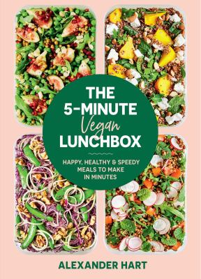 Cover image for The 5-minute vegan lunchbox : happy, healthy & speedy meals to make in minutes / Alexander Hart.