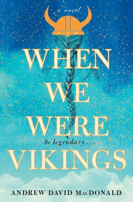 Cover image for When we were Vikings : a novel / Andrew David MacDonald.