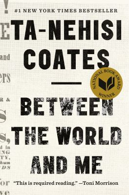 Cover image for Between the world and me / Ta-Nehisi Coates.