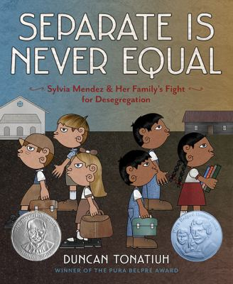 Cover image for Separate is never equal : Sylvia Mendez & her family's fight for desegregation / Duncan Tonatiuh.
