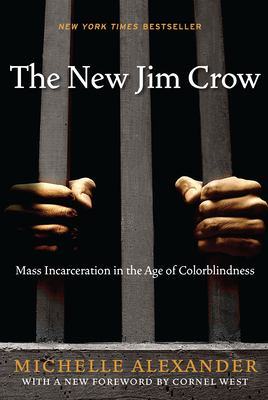 Cover image for The new Jim Crow : mass incarceration in the age of colorblindness / Michelle Alexander.