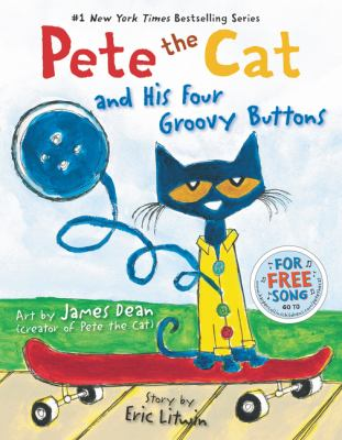 Cover image for Pete the cat and his four groovy buttons / created and illustrated by James Dean ; story by Eric Litwin.