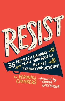 Cover image for Resist : 35 profiles of ordinary people who rose up against tyranny and injustice / Veronica Chambers ; illustrated by Paul Ryding.