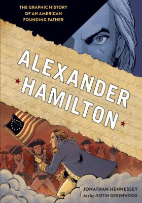 Cover image for Alexander Hamilton : the graphic history of an American founding father / Jonathan Hennessey ; art by Justin Greenwood ; colors by Brad Simpson ; inking/background assists by Matt Harding ; lettering by Patrick Brosseau.