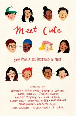 Cover image for Meet cute / stories by Jennifer L. Armentrout, Dhonielle Clayton, Katie Cotugno, Joceyln Davies, Huntley Fitzpatrick, Nina LaCour, Emery Lord, Katharine McGee, Kass Morgan, Julie Murphy, Meredith Russo, Sara Shepard, Nicola Yoon, Ibi Zoboi.