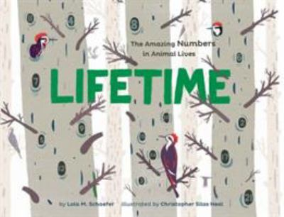 Cover image for Lifetime : the amazing numbers in animal lives / by Lola M. Schaefer ; illustrated by Christopher Silas Neal.