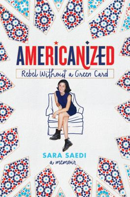 Cover image for Americanized : rebel without a green card / Sara Saedi.