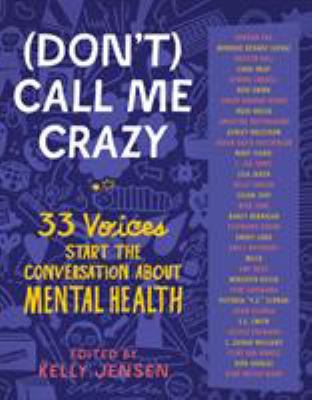 Cover image for (Don't) call me crazy : 33 voices start the conversation about mental health / edited by Kelly Jensen.