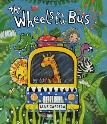 The wheels on the bus / Jane Cabrera