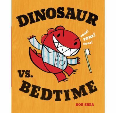 Dinosaur vs. bedtime / Bob Shea