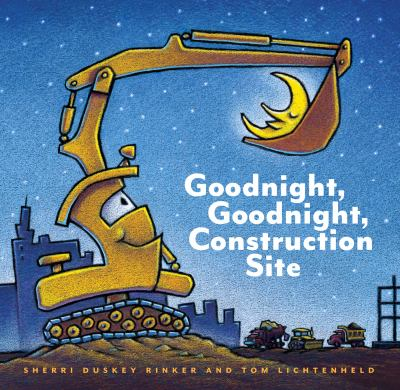 Goodnight, goodnight, construction site / Sherri Duskey Rinker