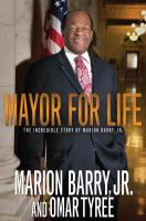 Cover image for Mayor For Life : The Incredible Story of Marion Barry, Jr.