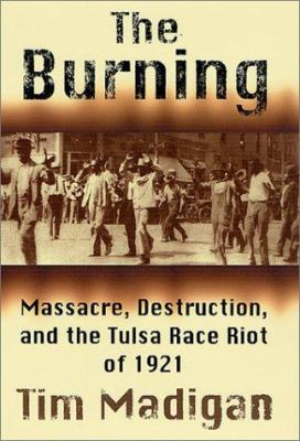 Cover image for The burning : massacre, destruction, and the Tulsa race riot of 1921