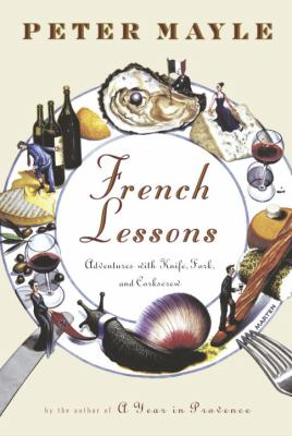 Cover image for French lessons : adventures with knife, fork, and corkscrew