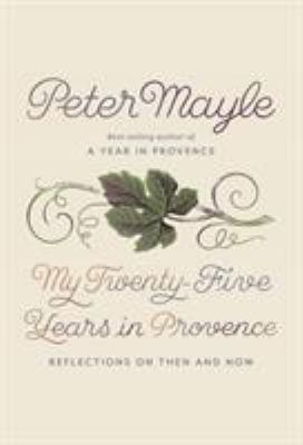 Cover image for My twenty-five years in Provence : reflections on then and now