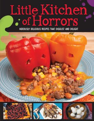 Cover image for Little kitchen of horrors : hideously delicious recipes that disgust and delight