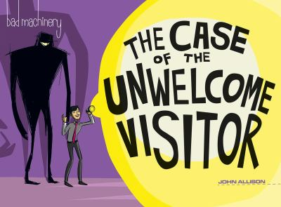Cover image for Bad machinery : the case of the unwelcome visitor