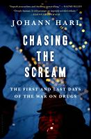 Cover image for Chasing the scream : the first and last days of the war on drugs