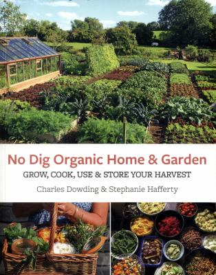 Cover image for No dig organic home & garden : grow, cook, use & store your harvest