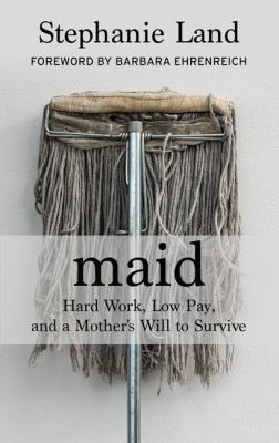 Maid: Hard Work, Low Pay, and a Mother's Will to Survive cover art