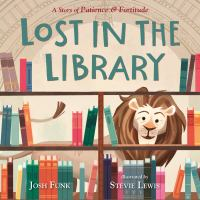 Cover illustration for Lost in the library : a story of Patience & Fortitude