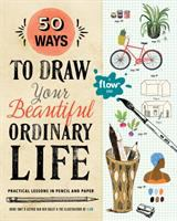 Cover illustration for 50 ways to draw your beautiful ordinary life : practical lessons in pencil and paper