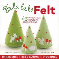Cover illustration for Fa la la la Felt: 45 Handmade Holiday Decorations