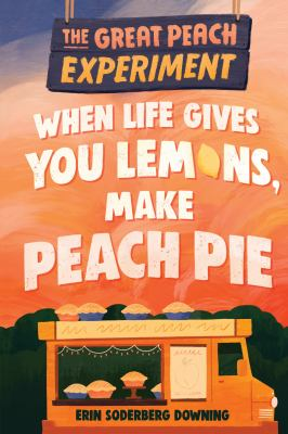 When Life Gives You Lemons, Make Peach Pies