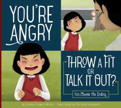 You're Angry: Throw a Fit or Talk It Out?