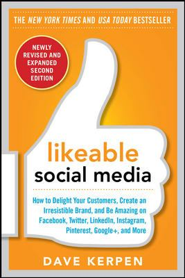 Likeable social media : how to delight your customers, create an irresistible brand, and be amazing on facebook, twitter, linkedin, instagram, pinterest, and more