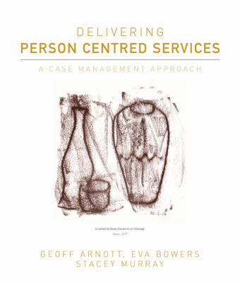 Delivering person centred services : a case management approach