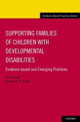 Supporting families of children with developmental disabilities : evidence-based and emerging practices