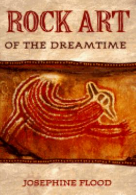 Rock art of the dreamtime : images of ancient Australia