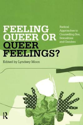 Feeling queer or queer feelings? : radical approaches to counselling sex, sexualities, and genders