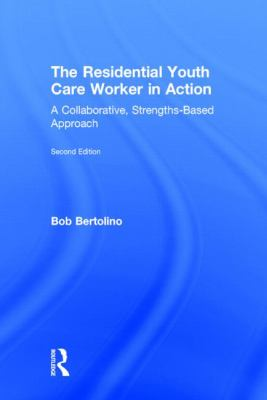 he residential youth care worker in action : a collaborative, strengths-based approach