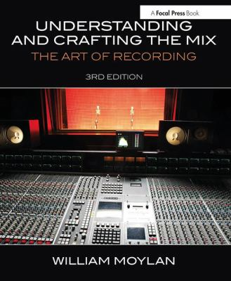 Understanding and crafting the mix : the art of recording