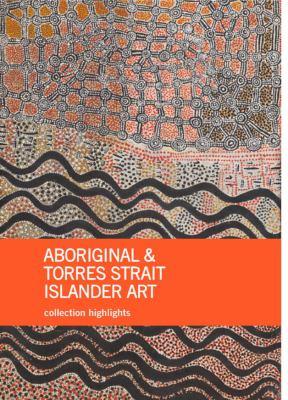 Aboriginal & Torres Strait Islander art : collection highlights, National Gallery of Australia, Canberra