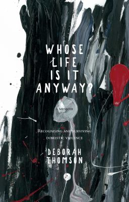 Whose life is it anyway? : recognising and surviving domestic violence