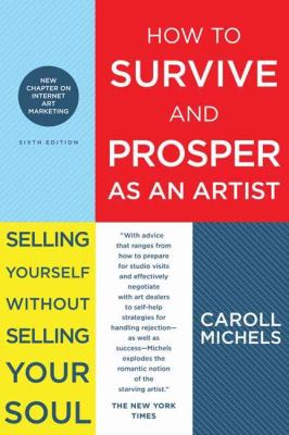 How to survive and prosper as an artist : selling yourself without selling your soul