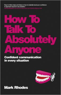 How to talk to absolutely anyone : confident communication in every situation