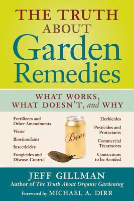 The truth about garden remedies : what works, what doesn't, and why